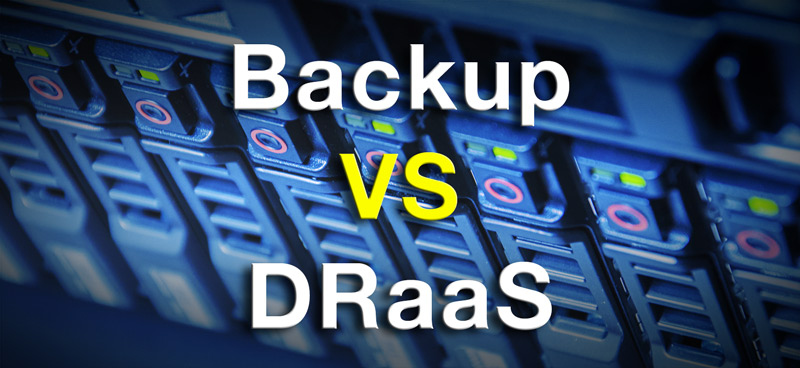 Backup vs. Disaster Recovery as a Service: Which Is Better for You and Why?
