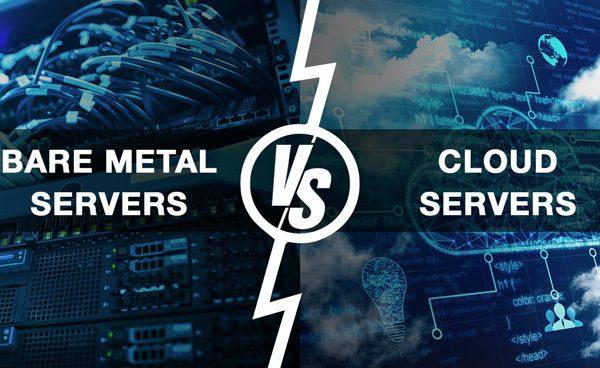 Bare Metal Server or Cloud Servers
